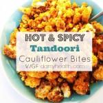 Hot & Spicy Tandoori Cauliflower Bites (Vegan/Gluten Free)