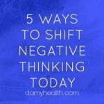 5 Ways to Shift Negative Thinking Today