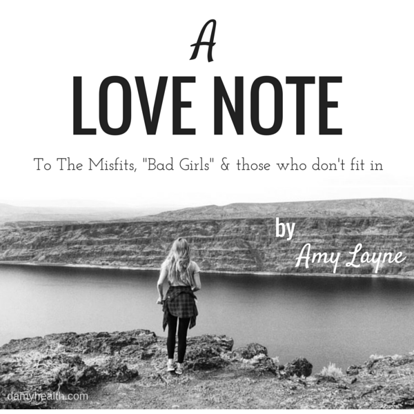 "A Love Note – To the misfits, ""bad girls"" & those who don't fit in"