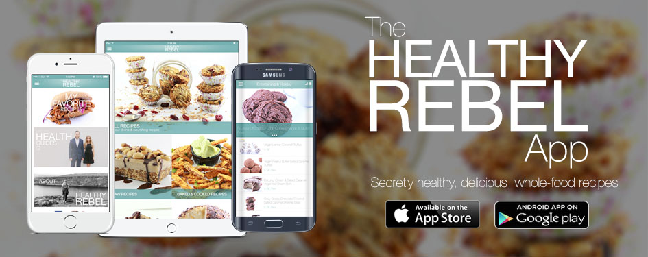 The Healthy Rebel App - Secretly healthy, delicious, whole-food recipes