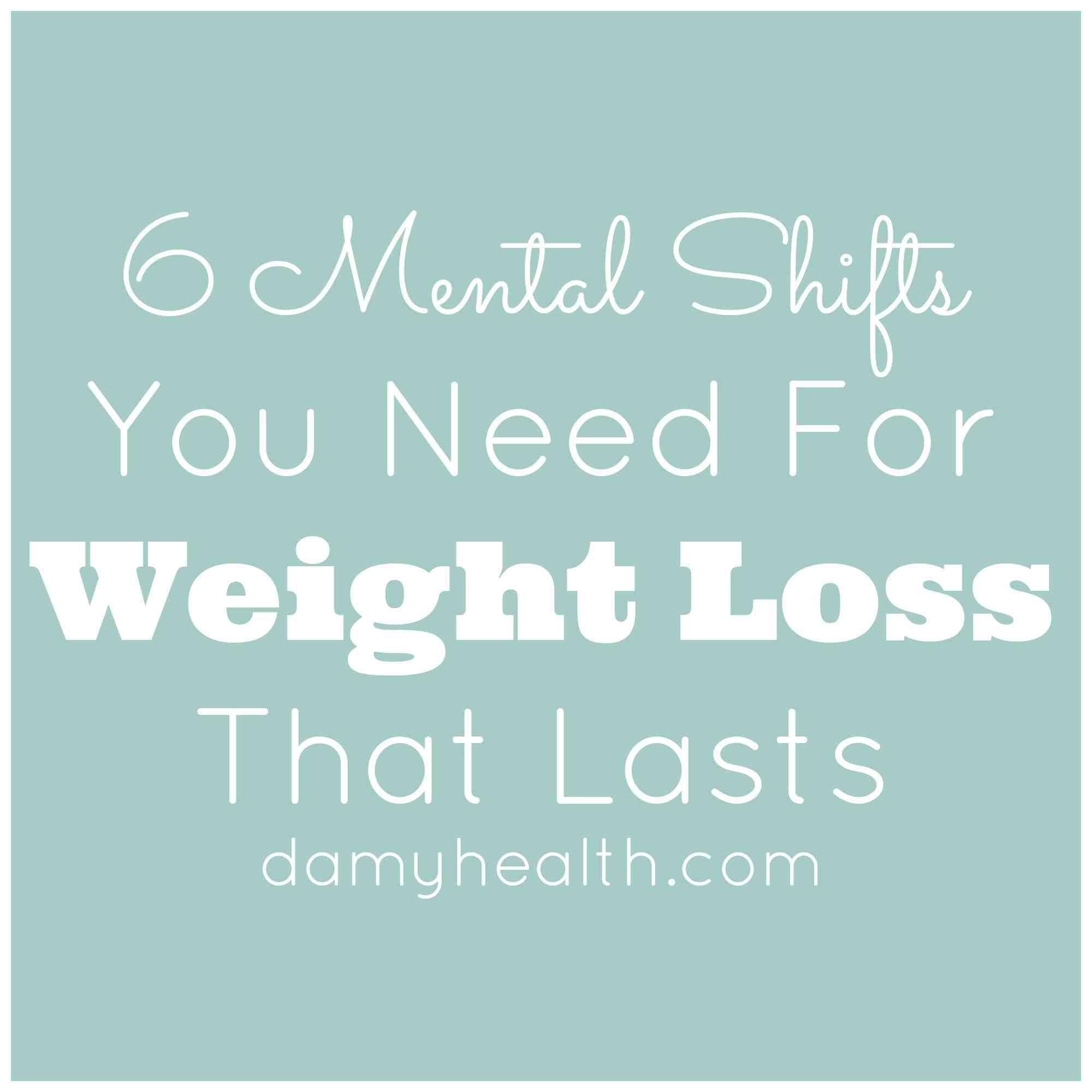 6 Mental Shifts You Need For Weight Loss That Lasts
