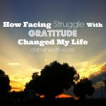 How Facing Struggle With Gratitude Changed My Life