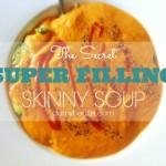The Secret Super Filling Skinny Soup