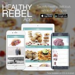 Introducing The Healthy Rebel App – Secretly healthy, delicious, whole-food recipes