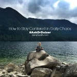 How to Stay Centered in Daily Chaos  – A Natural Health Guide