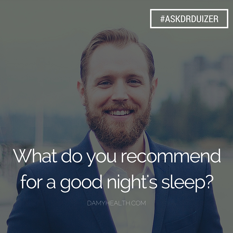 #ASKDRDUIZER – What do you recommend for a good night's sleep?