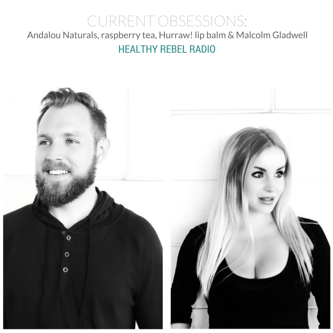 Epi 124: Current Obsessions – Andalou Naturals, raspberry tea, Hurraw! lip balm & Malcolm Gladwell