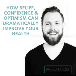 How belief, confidence and optimism can dramatically improve your health