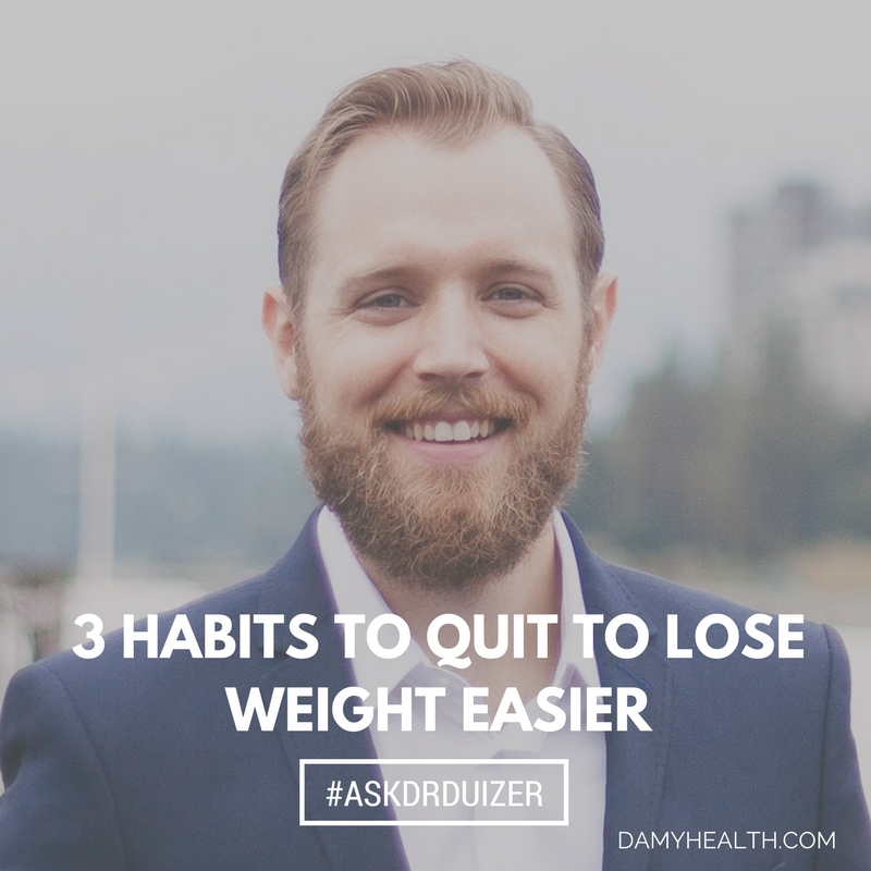 3 Habits to Quit to Lose Weight Easier