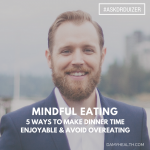 Mindful eating – 5 Ways to make dinner time enjoyable and avoid overeating