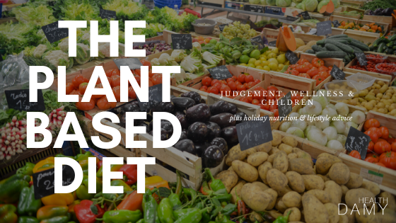 144: The plant based diet – judgement, wellness and children (plus holiday nutrition and lifestyle advice)