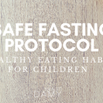 146: Fasting protocol for success (and healthy eating habits for children)